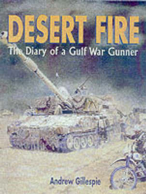 Desert Fire: the Diary of a Gulf War Gunner (Hardback)
