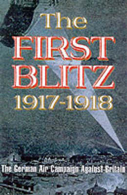 The First Blitz - 1915: Zeppelin Raids Over England During the Great War (Hardback)