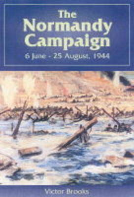 The Normandy Campaign: 6 June - 25 August, 1944 (Hardback)