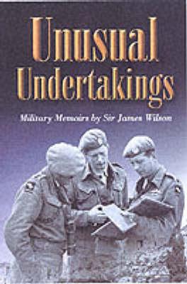 Unusual Undertakings: Military Memoirs by Sir James Wilson (Hardback)