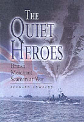 The Quiet Heroes: British Merchant Seaman at War (Hardback)