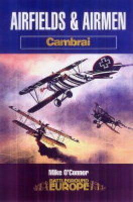 Airfields & Airmen of Cambrai: Battleground (Paperback)