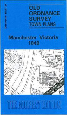 Manchester Victoria 1849: Manchester Sheet 23 - Old Ordnance Survey Maps of Manchester (Sheet map, folded)