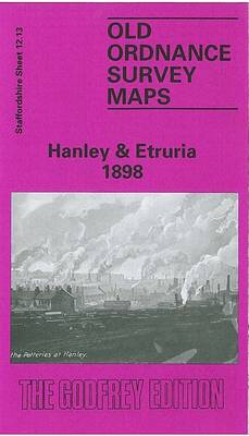 Hanley and Etruria 1898: Staffordshire Sheet 12.13 - Old O.S. Maps of Staffordshire (Sheet map, folded)