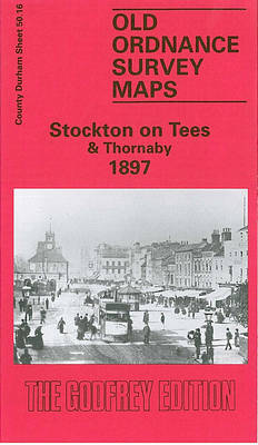 Stockton-on-Tees and Thornaby 1897: Durham Sheet 50.16 - Old Ordnance Survey Maps of County Durham (Sheet map, folded)