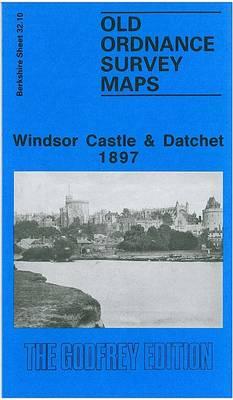 Windsor Castle and Datchet 1897: Berkshire Sheet 32.10 - Old O.S. Maps of Berkshire (Sheet map, folded)