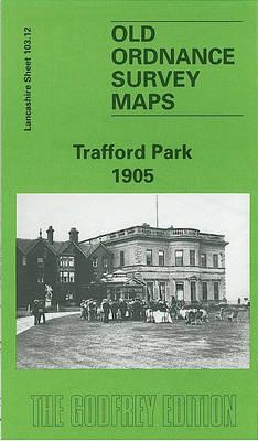 Trafford Park 1905: Lancashire Sheet 103.12 - Old O.S. Maps of Lancashire (Sheet map, folded)
