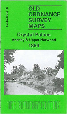 Crystal Palace, Anerley and Upper Norwood 1894: London Sheet 145 - Old O.S. Maps of London (Sheet map, folded)