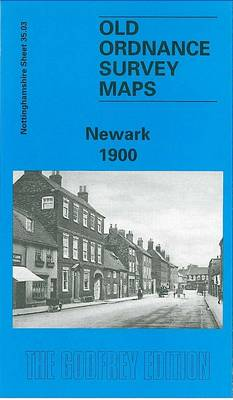 Newark 1900: Nottinghamshire Sheet 35.03 - Old O.S. Maps of Nottinghamshire (Sheet map, folded)