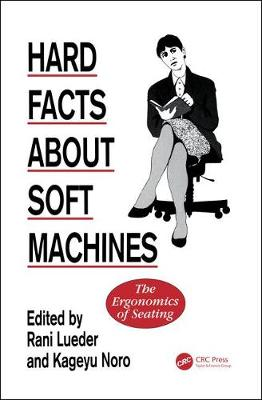 Hard Facts About Soft Machines: The Ergonomics Of Seating (Hardback)