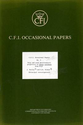 Pulp and Wood Densitometric Properties of Pinus Caribaea from Fiji - Oxford Forestry Institute Occasional Papers S. v. 6 (Paperback)