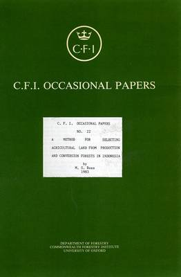 A Method for Selecting Agricultural Land from Production and Conversion Forests in Indonesia - Oxford Forestry Institute Occasional Papers S. v. 22 (Paperback)