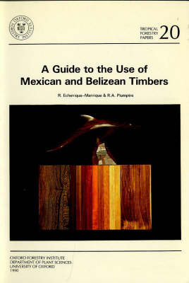 A Guide to the Use of Mexican and Belizean Timber - Tropical Forestry Papers S. v. 20 (Paperback)