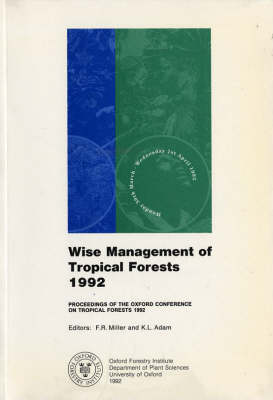 Wise Management of Tropical Forests 1992 - Oxford Forestry Institute Conference Proceedings S. v. 8 (Paperback)