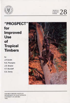 """""""PROSPECT"""" for Improved Use of Tropical Timbers: A Guide to the Use of Lesser Known Timbers - Tropical Forestry Papers S. v. 28 (Paperback)"""