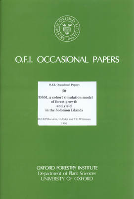 COSSI, a Cohort Simulation Model of Forest Growth and Yield in the Solomon Islands - Oxford Forestry Institute Occasional Papers S. v. 50 (Paperback)