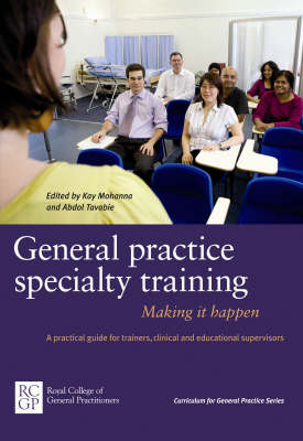 General Practice Specialty Training: Making it Happen: A Practical Guide for Trainers, Clinical and Educational Supervisors (Paperback)