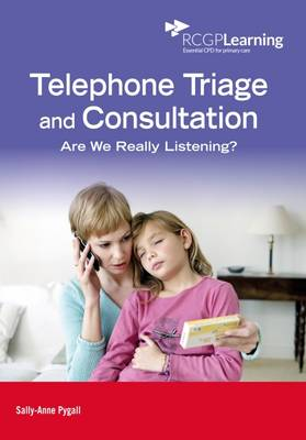 Telephone Triage and Consultation: Are We Really Listening? (Paperback)