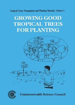 Growing Good Tropical Trees for Planting, Volume 3 - Tropical Trees: Propagation and Planting Manuals (Spiral bound)