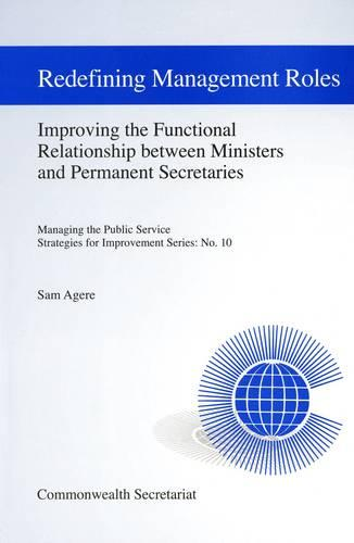 Redefining Management Roles: Improving the Functional Relationship Between Ministers and Permanent Secretaries - Managing the Public Service: Strategies for Improvement Series No. 10 (Paperback)