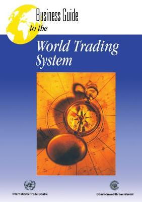 Business Guide to the World Trading System (Paperback)
