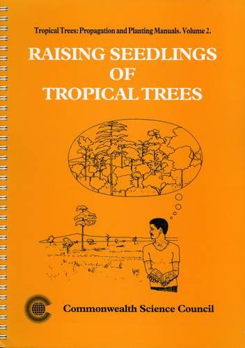 Raising Seedlings of Tropical Trees - Tropical Trees: Propagation and Planting Manuals 2 (Spiral bound)