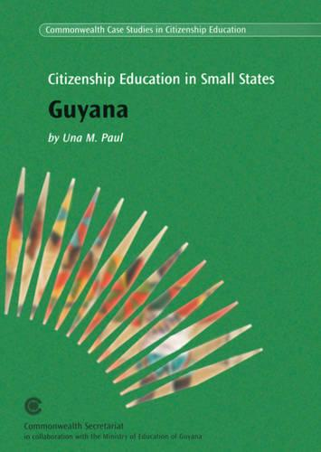 Citizenship Education in Small States: Guyana: Guyana - Commonwealth Case Studies in Citizenship Education Series (Paperback)