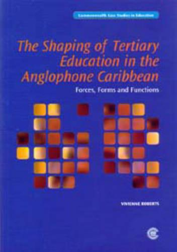 The Shaping of Tertiary Education in the Anglophone Caribbean - Commonwealth Case Studies in Education Series (Paperback)