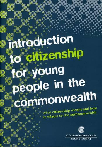 Introduction to Citizenship for Young People in the Commonwealth: What Citizenship Means and How it Relates to the Commonwealth (Paperback)