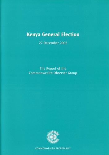 Kenya General Election, 27 December 2002 - Commonwealth Election Reports (Paperback)