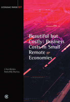 Beautiful But Costly: Business Costs in Small Remote Economies - Economic Paper Series (Paperback)