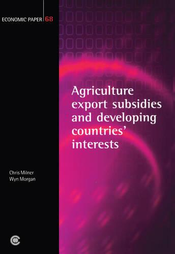 Agricultural Export Subsidies and Developing Countries' Interests - Economic Papers No. 68 (Paperback)