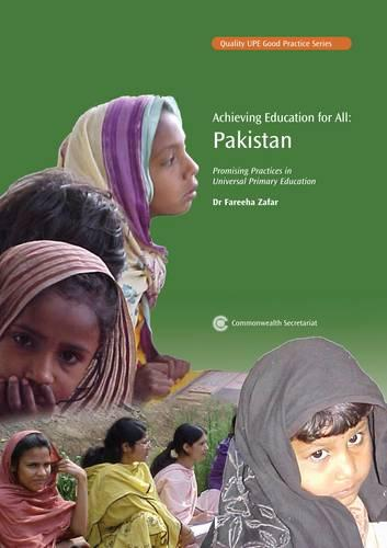Achieving Education for All - Pakistan: Promising Practices in Universal Primary Education - Quality UPE Good Practice Series (Paperback)