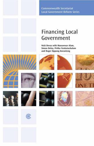 Financing Local Government - Commonwealth Secretariat Local Government Reform Series (Paperback)
