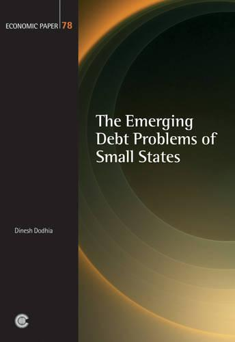 The Emerging Debt Problems of Small States - Economic Papers No. 78 (Paperback)