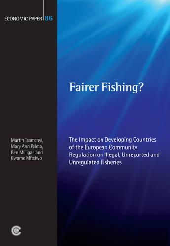 Fairer Fishing?: The Impact on Developing Countries of the European Community Regulation on Illegal, Unreported and Unregulated Fisheries - Economic Paper Series (Paperback)