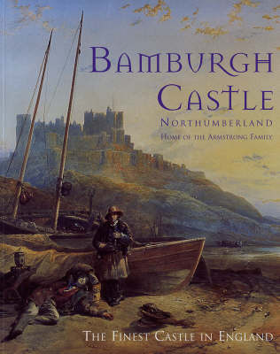 Bamburgh Castle Northumberland: Home of the Armstrong Family (Paperback)