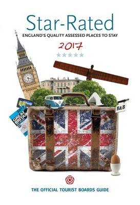 Star-Rated: Englands Quality Assessed Places to Stay 2017 - Star-Rated: Englands Quality Assessed Places to Stay (Paperback)