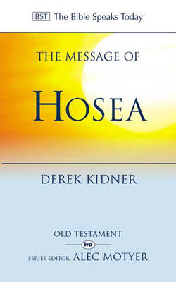 The Message of Hosea: Love to the Loveless - The Bible Speaks Today (Paperback)