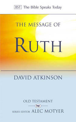 The Message of Ruth: Wings of Refuge - The Bible Speaks Today (Paperback)