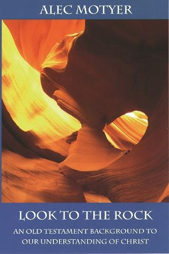 Look to the Rock: Old Testament Background to Our Understanding of Christ (Paperback)