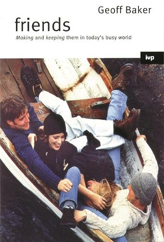 Friends: Making Them and Keeping Them in Today's Busy World (Paperback)