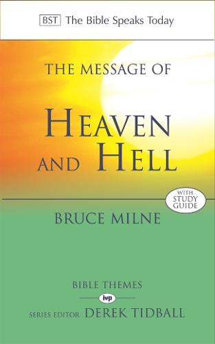 The Message of Heaven and Hell: The Bible Speaks Today: Bible Themes (Paperback)