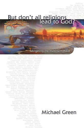 But Don't All Religions Lead to God?: Navigating the Multi-Faith Maze (Paperback)