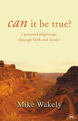 Can it be True?: A Personal Pilgrimage through Faith and Doubt (Paperback)