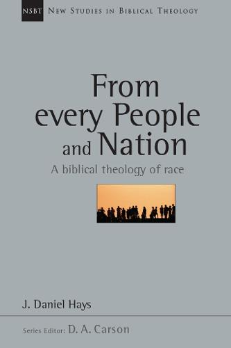 From Every People and Nation: A Biblical Theology of Race - New Studies in Biblical Theology (Paperback)