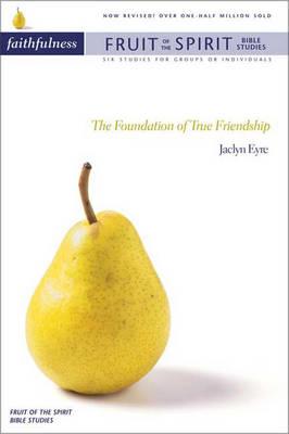 Faithfulness: The Foundation of True Friendship - Fruit of the Spirit Bible Studies S. (Paperback)
