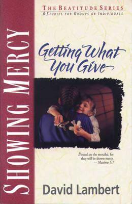 Showing Mercy: Getting What You Give - Beatitudes S. (Paperback)