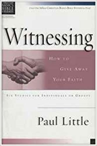 Witnessing: How to Give Away Your Faith - Christian Basics Bible Studies (Paperback)