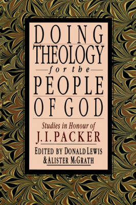 Doing Theology for the People of God: Studies in Honour of J.I.Packer (Paperback)